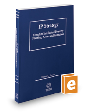 IP Strategy: Complete Intellectual Property Planning,  Access & Protection, 2017 ed.