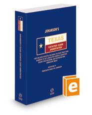 Johanson's Texas Estates Code Annotated, 2021 ed. (Texas Annotated Code Series)