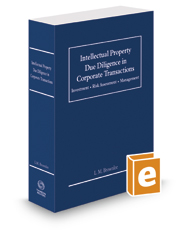 Intellectual Property Due Diligence in Corporate Transactions: Investment, Risk Assessment and Management, 2017 ed.