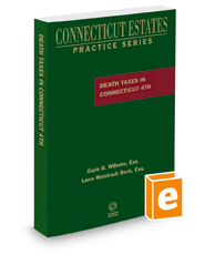 Death Taxes in Connecticut, 4th, 2018 ed. (Connecticut Estates Practice)