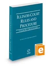Illinois Court Rules and Procedure - Circuit, 2016 ed.  (Vol. III, Illinois Court Rules)