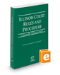 Illinois Court Rules and Procedure - Circuit, 2017 ed.  (Vol. III, Illinois Court Rules)
