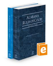 Alabama Rules of Court - State and Federal, 2021 ed. (Vols. I & II, Alabama Court Rules)