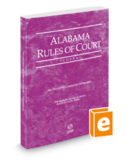 Alabama Rules of Court - Federal, 2018 ed. (Vol. II, Alabama Court Rules)