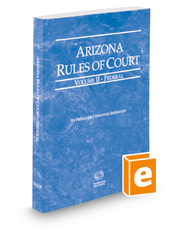 Arizona Rules of Court - Federal, 2018 ed. (Vol. II, Arizona Court Rules)