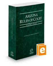 Arizona Rules of Court - State, 2016 ed. (Vol. I, Arizona Court Rules)