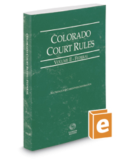 Colorado Court Rules - Federal, 2017 ed. (Vol. II, Colorado Court Rules)