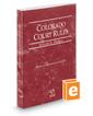 Colorado Court Rules - Federal, 2018 ed. (Vol. II, Colorado Court Rules)
