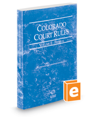 Colorado Court Rules - Federal, 2019 ed. (Vol. II, Colorado Court Rules)