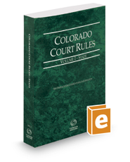 Colorado Court Rules - State, 2017 ed. (Vol. I, Colorado Court Rules)