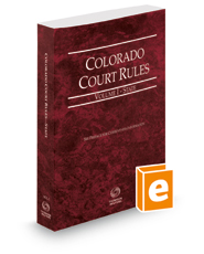 Colorado Court Rules - State, 2018 ed. (Vol. I, Colorado Court Rules)