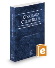 Colorado Court Rules - State, 2019 ed. (Vol. I, Colorado Court Rules)