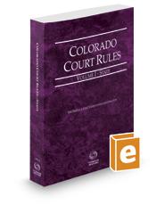 Colorado Court Rules - State, 2020 ed. (Vol. I, Colorado Court Rules)