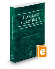 Colorado Court Rules - State, 2021 ed. (Vol. I, Colorado Court Rules)