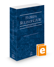 Florida Rules of Court - State, 2021 ed. (Vol. I, Florida Court Rules)