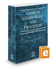 Georgia Court Rules and Procedure - State, 2017 ed. (Vol. I, Georgia Court Rules)