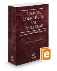 Georgia Court Rules and Procedure - State, 2019 ed. (Vol. I, Georgia Court Rules)