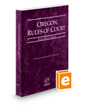 Oregon Rules of Court - State, 2020 ed. (Vol. I, Oregon Court Rules)