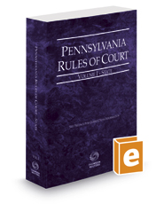 Pennsylvania Rules of Court - State, 2017 revised ed. (Vol. I, Pennsylvania Court Rules)
