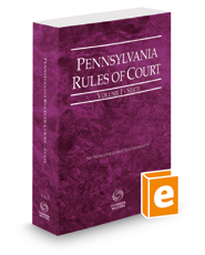 Pennsylvania Rules of Court - State, 2018 revised ed. (Vol. I, Pennsylvania Court Rules)