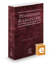 Pennsylvania Rules of Court - State, 2019 revised ed. (Vol. I, Pennsylvania Court Rules)