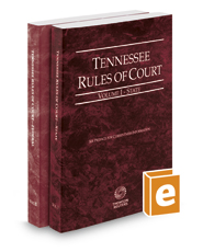 Tennessee Rules of Court - State and Federal, 2017 ed. (Vols. I & II, Tennessee Court Rules)