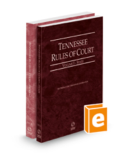 Tennessee Rules of Court - State and Federal, 2021 ed. (Vols. I & II, Tennessee Court Rules)