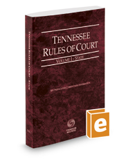 Tennessee Rules of Court - State, 2017 ed. (Vol. I, Tennessee Court Rules)