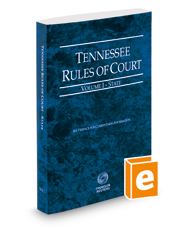 Tennessee Rules of Court - State, 2018 ed. (Vol. I, Tennessee Court Rules)