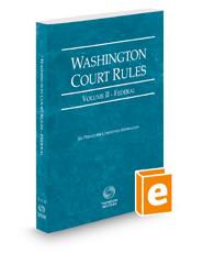 Washington Court Rules - Federal, 2019 ed. (Vol. II, Washington Court Rules)