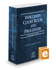 Wisconsin Court Rules and Procedure - State, 2017 ed. (Vol. I, Wisconsin Court Rules)