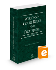 Wisconsin Court Rules and Procedure - State, 2022 ed. (Vol. I, Wisconsin Court Rules)