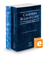 California Rules of Court - State and Federal District Courts, 2018 revised ed. (Vols. I & II, California Court Rules)