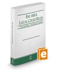 California Bay Area Local Court Rules - Superior Courts, 2017 Revised ed. (Vol. IIIA, California Court Rules)