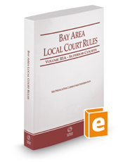 California Bay Area Local Court Rules - Superior Courts, 2018 ed. (Vol. IIIA, California Court Rules)