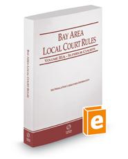 California Bay Area Local Court Rules - Superior Courts, 2018 ed. (Vol. IIIA, California Court Rules)