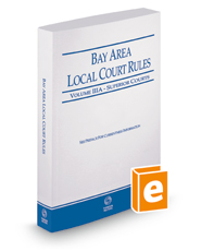 California Bay Area Local Court Rules - Superior Courts, 2018 revised ed. (Vol. IIIA, California Court Rules)