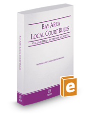 California Bay Area Local Court Rules - Superior Courts, 2019 ed. (Vol. IIIA, California Court Rules)