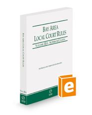 California Bay Area Local Court Rules - Superior Courts, 2021 revised ed. (Vol. IIIA, California Court Rules)