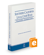 Southern California Local Court Rules - Superior Courts, 2018 revised ed. (Vol. IIIi California Court Rules)