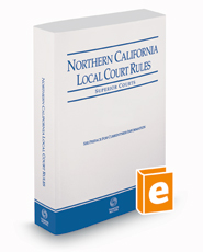Northern California Local Court Rules - Superior Courts, 2018 Revised ed. (Vol. IIIG, California Court Rules)