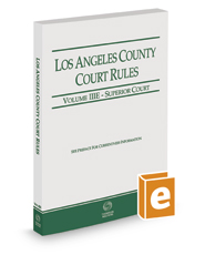 Los Angeles County Court Rules - Superior Courts, 2017 Revised ed. (Vol. IIIE, California Court Rules)