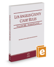 Los Angeles County Court Rules - Superior Courts, 2018 ed. (Vol. IIIE, California Court Rules)