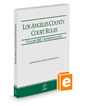 Los Angeles County Court Rules - Superior Courts, 2019 revised ed. (Vol. IIIE, California Court Rules)
