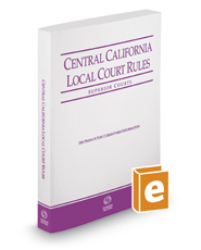 Central California Local Court Rules - Superior Courts, 2017 ed. (Vol. IIIC, California Court Rules)
