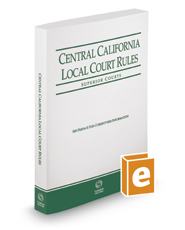 Central California Local Court Rules - Superior Courts, 2017 revised ed. (Vol. IIIC, California Court Rules)