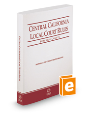 Central California Local Court Rules - Superior Courts, 2018 ed. (Vol. IIIC, California Court Rules)