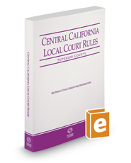 Central California Local Court Rules - Superior Courts, 2019 ed. (Vol. IIIC, California Court Rules)