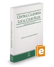 Central California Local Court Rules - Superior Courts, 2019 revised ed. (Vol. IIIC, California Court Rules)