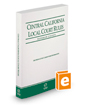 Central California Local Court Rules - Superior Courts, 2019 revised ed. (Vol. IIIC, California Court Rules)